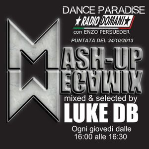 MASH-UP MEGAMIX / DANCE PARADISE Puntata del 24/10/2013 su RADIO DOMANI con Enzo Persueder & Luke DB