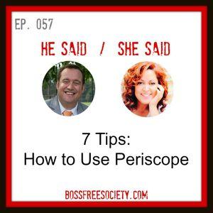 BFS 057:  7 Tips On How To Use Periscope | He Said She Said