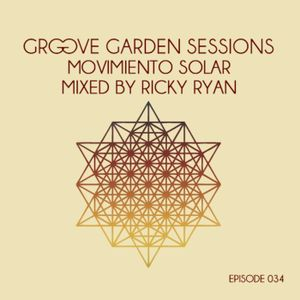 "Groove Garden Sessions ""Movimiento Solar"" mixed by Ricky Ryan - Episode 034"