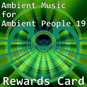 Ambient Music for Ambient People 19: Rewards Card
