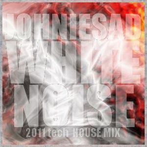 JHNIESAD-WHITE NOISE (tech house mix)