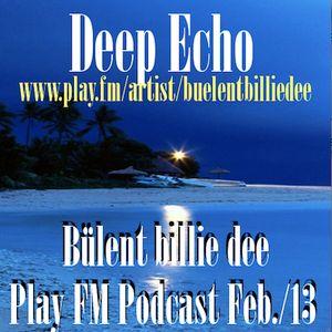 Deep Echo-  Bülent billie dee /Play FM Podcast Feb./13