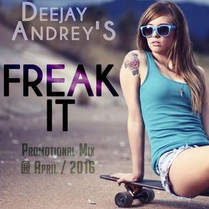 Deejay Andrey's - Freak It ( Promotional April Mix @ 2016)