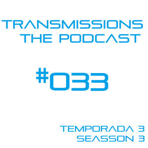 Transmissions: The Podcast Episode #033 Seasson 3