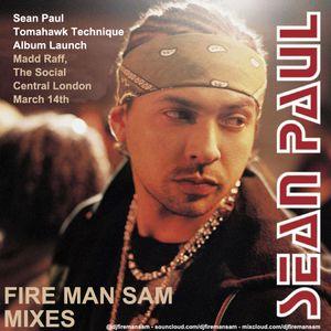 FIRE MAN SAM - MIXES ALL SEAN PAUL (MARCH 2012)