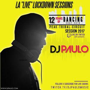 "DJ PAULO-12 Years of Dancing-2017 (Peak-Tribal-Circuit)  LA LOCKDOWN ""Live"" SESSIONS"