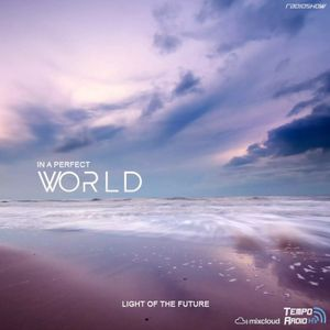 Light of the Future - In A Perfect World 069 (incl. EL-Jay Guest Mix)