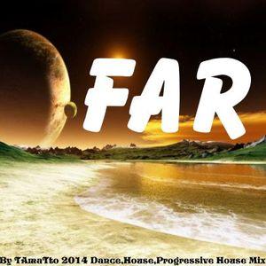 Far (TAmaTto 2014 House,Dance,Progressive House Mix)