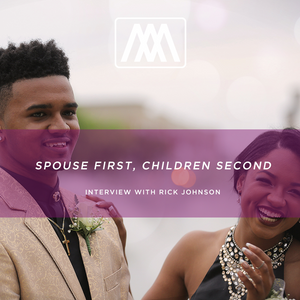 Spouse First, Children Second- Interview with Rick Johnson | Ep. 24