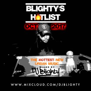#BlightysHotlist October 2017 // Brand New R&B, Hip Hop, Dancehall & Afrobeats // Twitter @DJBlighty