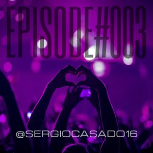 Episode#003 @SERGIOCASADO16