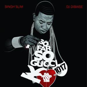 So Far So Gucci by DJ DiBiase x Singh Slim