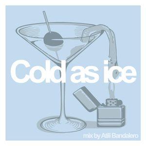 """Cold as Ice"" Mix by Atili Bandalero"