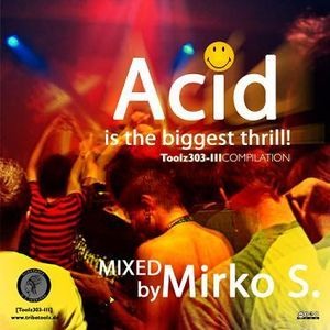 Acid is the biggest thrill! Compilation Mixed By Mirko S.