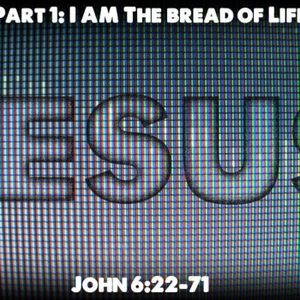 """Jesus"" pt 1, I AM The Bread of Life"
