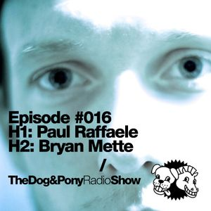 The Dog & Pony Radio Show #016: Guest Bryan Mette