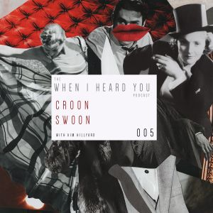 When I Heard You 005: Croon Swoon