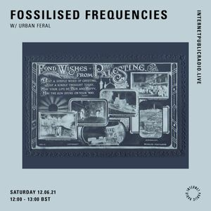 Fossilised Frequencies w/ Urban Feral - 12th June 2021
