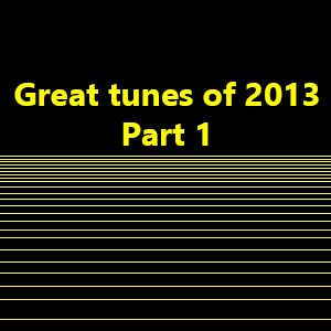 Great tunes of 2013 - Part 1