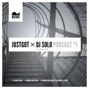 JustGot X DJ Solo AKA Wriggly Scott - Podcast #1