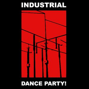 Industrial Dance Party!