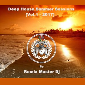 Deep House Summer Sessions (Vol.1 - 2017) by Remix Master Dj