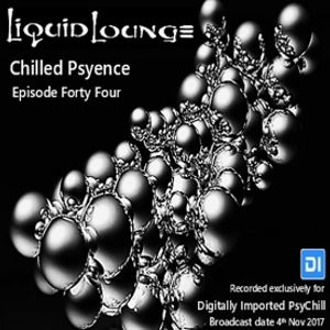 Liquid Lounge - Chilled Psyence (Episode Forty Four) Digitally Imported Psychill November 2017