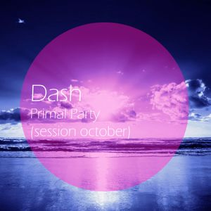 Dash - Primal Party (session october)