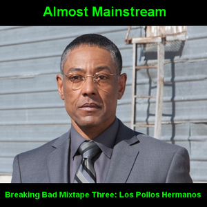 Almost Mainstream's Breaking Bad Mixtape, Part Three: Los Pollos Hermanos