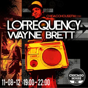 Wayne Brett's Lofrequency show on Chicago House FM - Saturday 11th August 2012