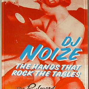 "DJ Noize ""The Hands That Rock The Tables"""