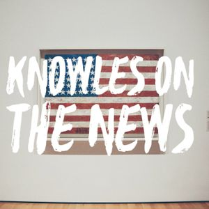 Knowles On The News for 6-22-16
