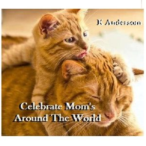 K Andersom - ... Celebrate Mom's Around The World