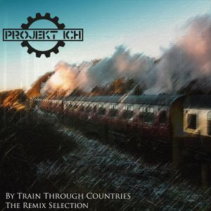 WLR Present...Projekt Ich - By Train Through Countries (The Remix Selection)