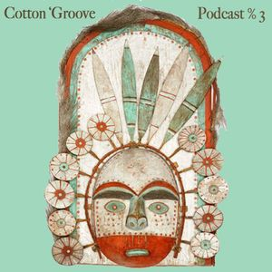 Cotton ' Groove - Podcast % 3