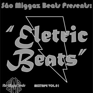 """São Miggaz Beats Presents: """"Eletric Beats"""" Mixtape Vol.01"""