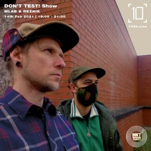 Don't Test! Show w/ MLab and Reznik 14 Feb 2021