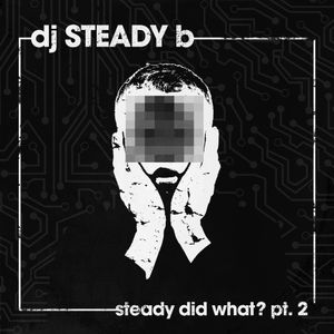 STEADY DID WHAT ?! pt 2