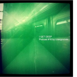 I GET DEEP // Podcast #16 by Udergrooves
