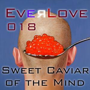 The Everlove Mix 018 - Sweet Caviar of the Mind
