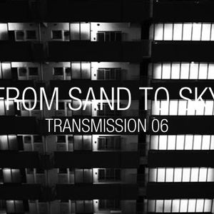 FROM SAND TO SKY: TRANSMISSION 06
