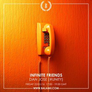 Infinite Friends w/Dan Jose (#UNiTY) 22/01/16