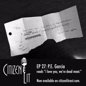 """Episode 27: P.E. Garcia reads """"i love you, we're dead meat."""""""