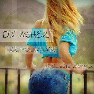 Dj Asher - See You Again (April 2015 Deep Mix)