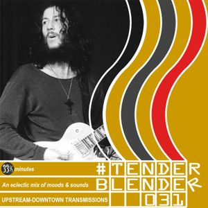 #tender_blender trasnmission #031 (an eclectic mix of moods and sounds in 33&1/3 minutes)
