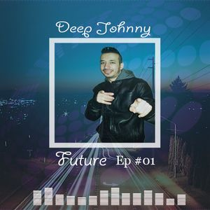 DeepJohnny Future Ep #01 (By Johnny )