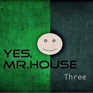 Yes, Mr.House Three