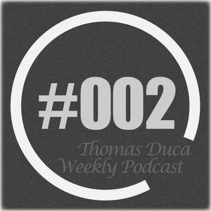 TDWP002 - Thomas Duca - Weekly Podcast #002