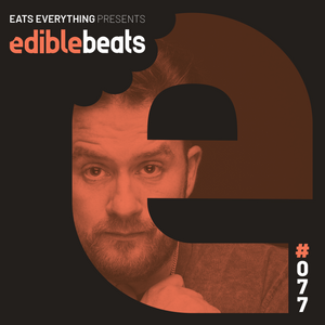 EB077 - edible bEats - Eats Everything live from Medusa Festival, Valencia (Part 1)