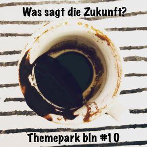 Themepark BLN #10 Was bringt die Zukunft (2019-03-09)